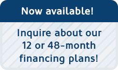 Now available - inquire about our 12 or 48-month financing plans.